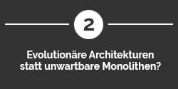Evolutionäre Architekturen statt unwartbare Monolithen